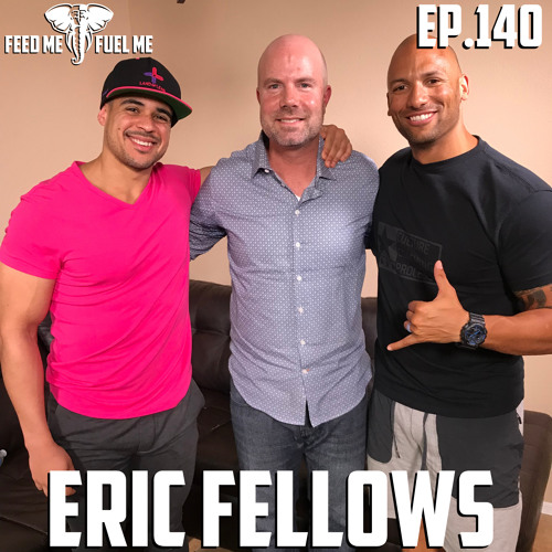 EP.140 | Eric Fellows - You Have To Earn It