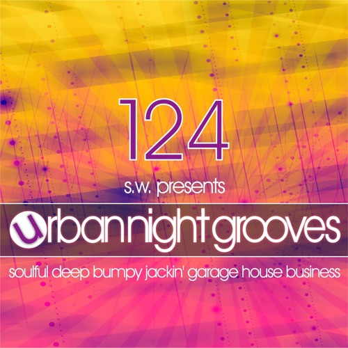 Urban Night Grooves 124 by S.W. *Soulful Deep Bumpy Jackin' Garage House Business*