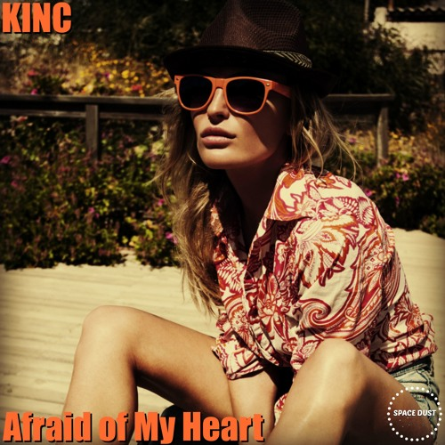 KINC- Afraid of My Heart (Original Mix)