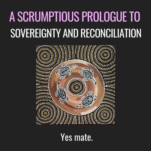 A scrumptious prologue to 'Sovereignty and Reconciliation'