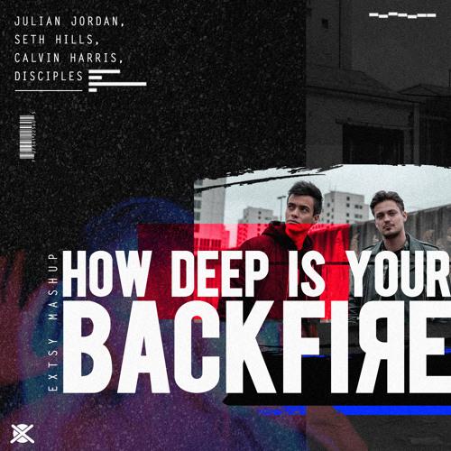 Julian Jordan, Seth Hills vs. Calvin Harris & Disciples - How Deep Is Your Backfire (EXTSY Mashup)