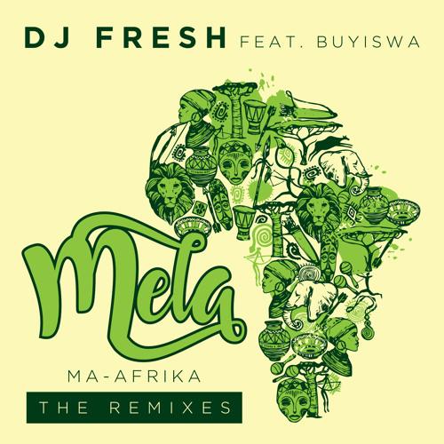 Dj Fresh - Mela (MA-Afrika) ft Buyiswa (The Yanos ReFresh)