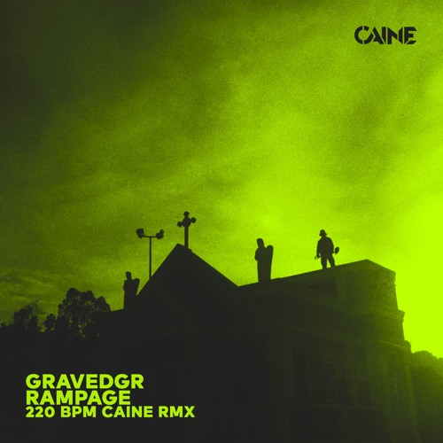 GRAVEDGR - RAMPAGE (CAINES 220BPM REMIX) by Caine | Free Listening