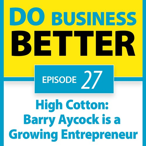 27 - High Cotton: Barry Aycock is a Growing Entrepreneur
