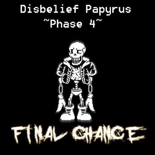 Disbelief Papyrus ~ Phase 4 - FINAL CHANCE by Chiriko | Free
