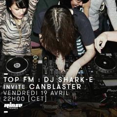 Top FM Rinse France #05 - Canblaster & DJ Shark-E