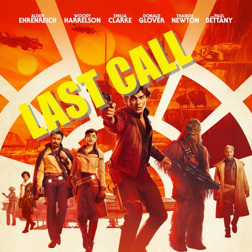 Solo: A Star Wars Story | The Last Call Podcast