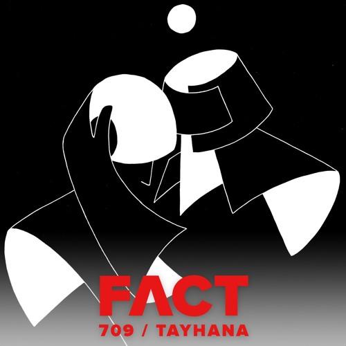 FACT mix 709 - TAYHANA (May '19)