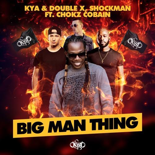 Kya x Shockman ft. Double x (T.O.K.) & Chokz Cobain - Big Man Thing [OUT NOW]