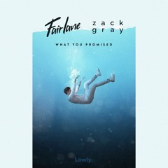 Fairlane & Zack Gray - What You Promised