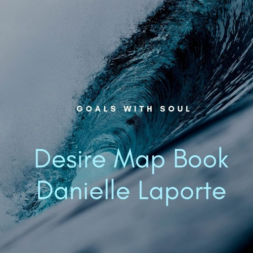 Creating Goals with Soul: Desire Map Book by Danielle Laporte