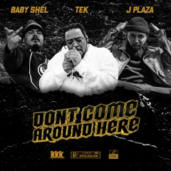 J. PLAZA x Tek x Baby Shel - Don't Come Around Here