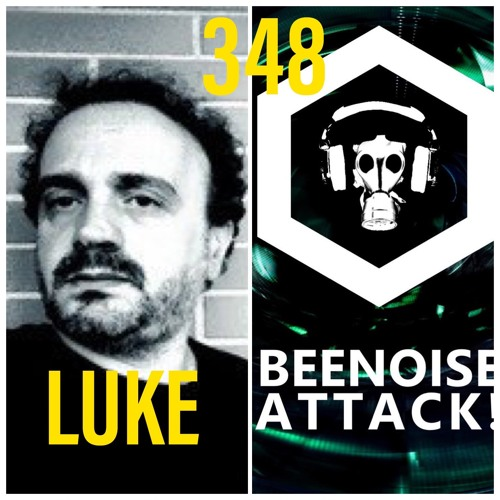 Beenoise Attack Episode 348 With Luke