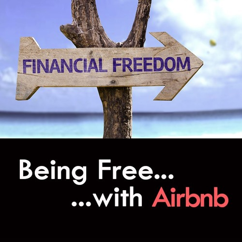 Being Free with Airbnb...Financial Freedom [Airbnb Entrepreneur Podcast #37]