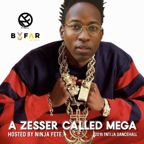 A ZESSER CALLED MEGA (2019 TNT & JA Dancehall) (Hosted by