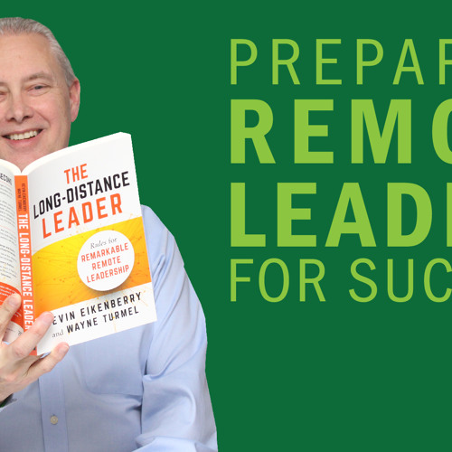 Preparing Remote Leaders for Success - Thoughts from Kevin