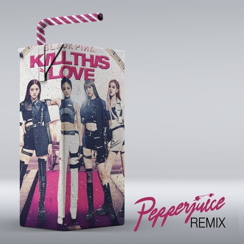 Blackpink - Kill This Love (Pepperjuice Remix)