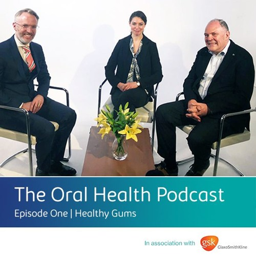The Oral Health Podcast | Episode One | Healthy Gums