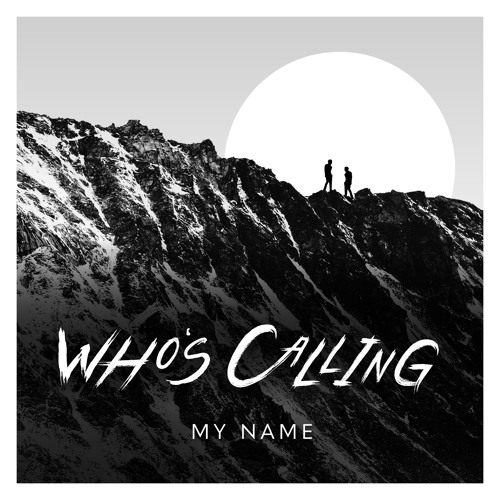 Who's Calling - My Name
