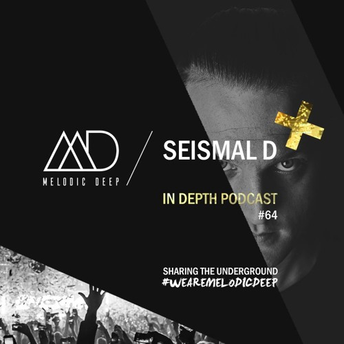 MELODIC DEEP IN DEPTH PODCAST #064 / SEISMAL D