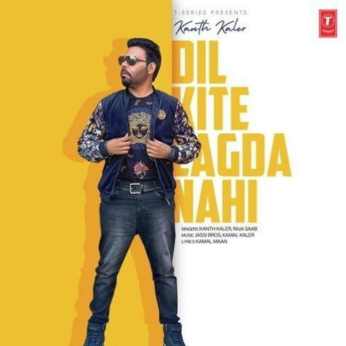 Dil Kite Lagda Nahi- Kanth Kaler, Raja Saab - Kamal Maan - Jassi Bros - Latest Punjabi Songs 2019