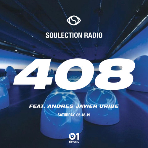Soulection Radio Show #408 ft. Andres Javier Uribe (Takeover)