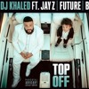 DJ Khaled - Top Off (feat.) Future, Jay Z & Beyonce