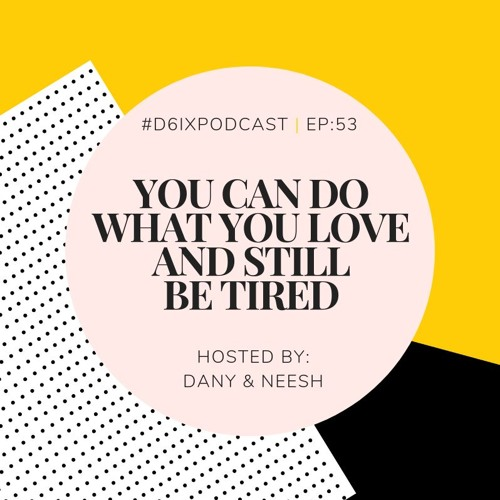 D6IX E55: You Can Do What You Love And Still Be Tired