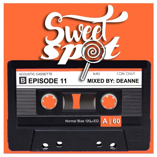 Sweet Spot Radio: Ep. 11 mixed by Deanne
