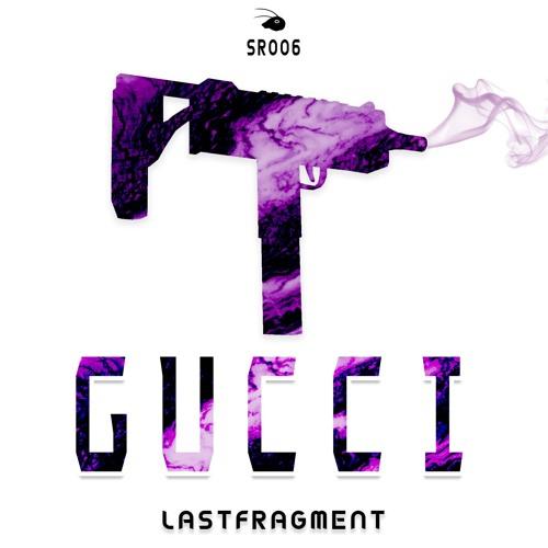 Lastfragment - Gucci