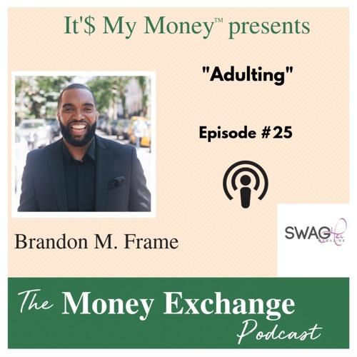 Adulting with Brandon Frame - Eps 25