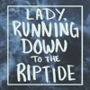 Running to the riptide