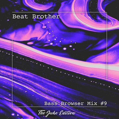 Beat Brother - Bass Browser Mix #9 (The Juke Edition)