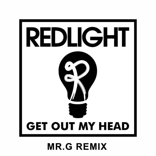 Redlight - Get Out My Head (MR G Bootleg) BUY = FREE