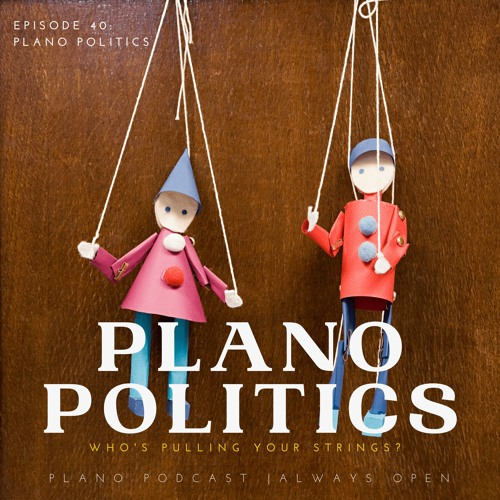 Episode 40 Plano Politics | Who's Pulling Your Strings