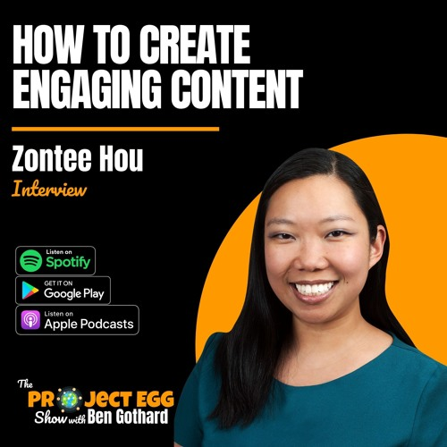 How to Create Engaging Content: Zontee Hou