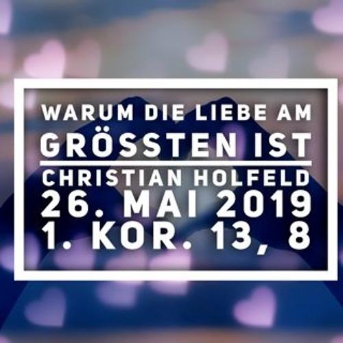 Warum die Liebe am größten ist - Christian Holfeld - 26.05.2019