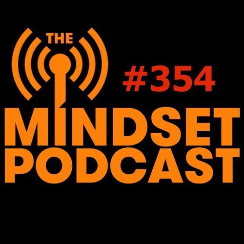 The Mind Set Podcast: Episode 354