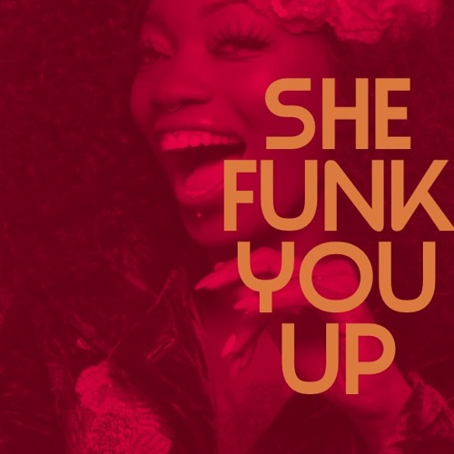 She Funk You Up