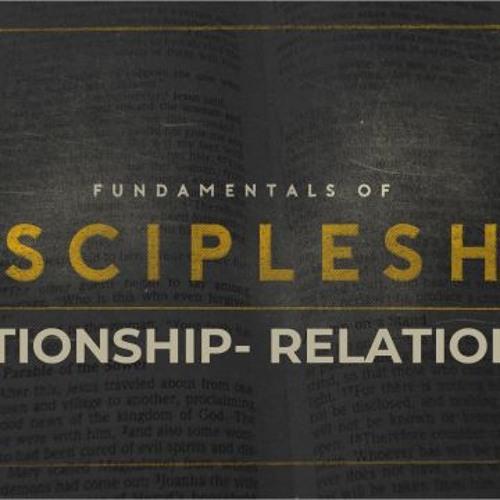Relationships - Fundamentals of Discipleship - May 19th Sunday Service