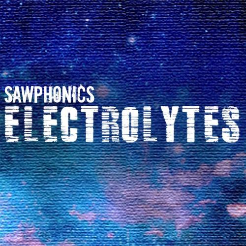 Sawphonics - Electrolytes (ft. Claudie Mackula) [Free Download!]