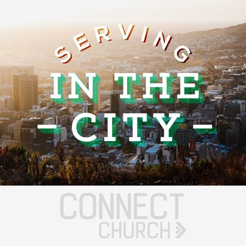 Serving in the City - Pray and seek for the prosperity for the City