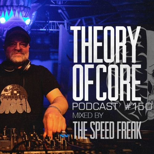Theory Of Core: Podcast 150 Mixed By The Speed Freak (2019)