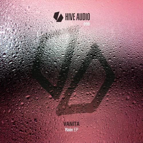 Hive Audio 099 - Vanita - Rain EP