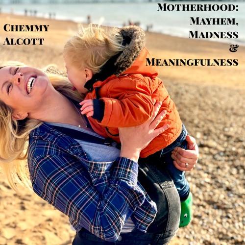 Motherhood - Mayhem, Madness & Meaningfulness with Emma Sayle