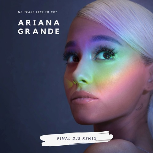 Ariana Grande - No Tears Left To Cry (FINAL DJS Remix)*Free Download*