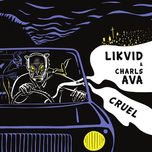 Likvid and Charls Ava - Cruel