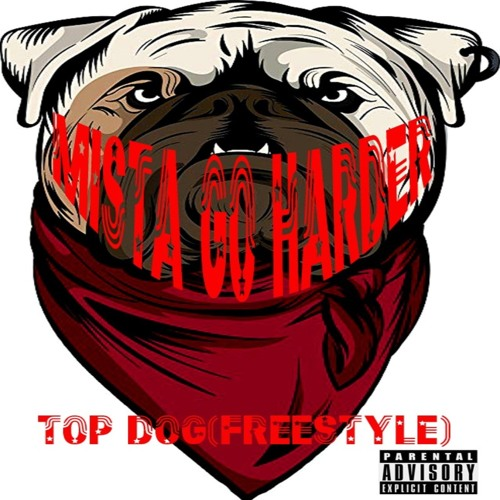 MISTA GO HARDER Top Dog (Freestyle)