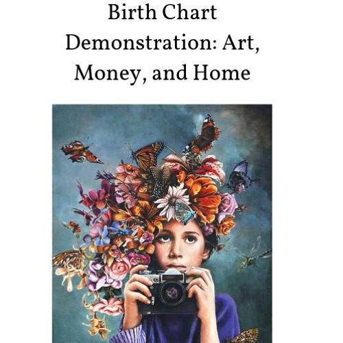 Birth Chart Demonstrations: Art, Money and Home