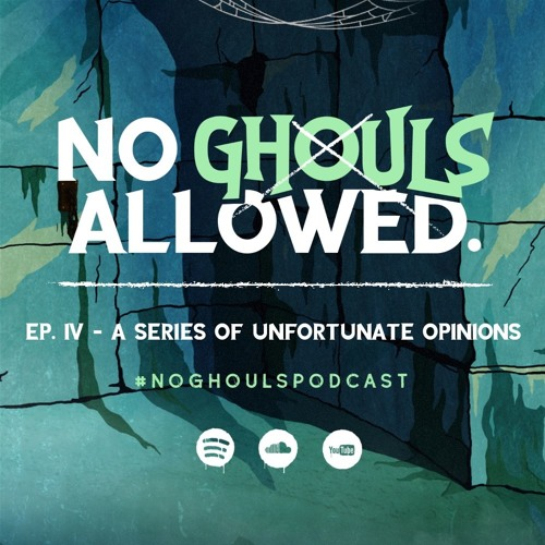 No Ghouls Allowed Ep. IV - A Series of Unfortunate Opinions